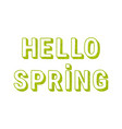 inscription hello spring vector image