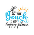 beach is my happy place lettering typography vector image vector image