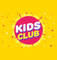 kids club letter sign poster in yellow sun vector image vector image
