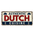 authentic dutch cuisine vintage rusty metal sign vector image vector image