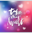 take my heart - calligraphy for invitation vector image vector image