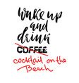 wake up and drink cocktail on the beach hand vector image