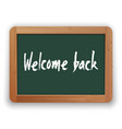 welcome back phrase on green blackboard vector image