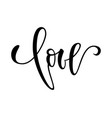 love hand drawn creative calligraphy and brush vector image vector image
