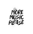 more music please inspirational lettering vector image vector image