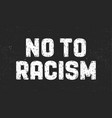 no to racism text message for protest action vector image vector image