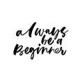 always be beginner ink brush lettering vector image vector image