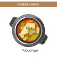 korean cuisine tubuchige soup traditional dish vector image vector image
