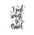 i just want to travel - travel lettering vector image vector image