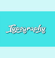 typography hand written word text for typography vector image vector image