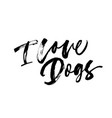 i love dogs phrase modern calligraphy vector image