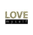 print for a t-shirt with the slogan love myself vector image vector image