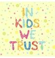 in kids we trust card vector image vector image