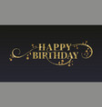 happy birthday greetings card golden glitter vector image vector image