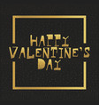 happy valentines day gold letters greating card vector image