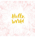 hand drawing motivated phrase hello world vector image
