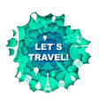 lets travel poster template vector image