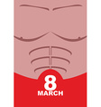 March 8 womens day Strong male body in underpants vector image vector image