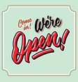 come in we are open vintage hand letttering vector image vector image