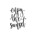enjoy sunset - travel lettering inspiration vector image