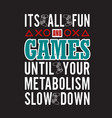 gamer quotes and slogan good for tee it s all fun vector image vector image