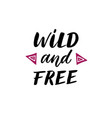 wild and free - hand drawn inspirational quote vector image vector image