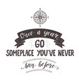 hand lettering quote of travel and compass vector image vector image