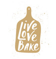 live love bake in hand draw cutting board vector image