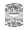 you can t buy happiness but can buy hotdog vector image vector image