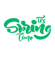 calligraphy lettering phrase its spring time vector image vector image
