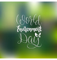 world environment day hand lettering for card vector image vector image