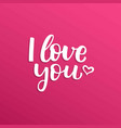 hand drawn lettering i love you and heart vector image
