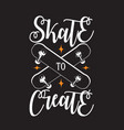 skater quotes and slogan good for tee skate to vector image vector image