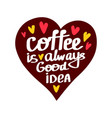 coffee is always a good idea quote vector image