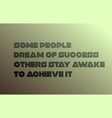 some people dream of success others stay awake