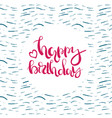 handdrawn lettering of a phrase happy birthday vector image vector image