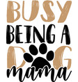 busy being a dog mama pets quotes quotes vector image vector image