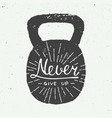 never give up in weight vintage style vector image vector image
