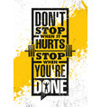 do not stop when it hurts stop when you are done vector image