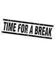square grunge black time for a break stamp vector image