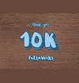 10k followers thank you social media vector image vector image