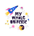 my whole universe hand drawn lettering quote text vector image
