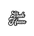 black and white steak house hand written word vector image vector image