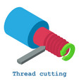 thread cutting metalwork icon isometric 3d style vector image vector image