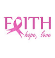 faithhope love- pink ribbon to symbolize breast vector image vector image