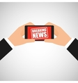 news breaking hand hold smartphone icon vector image