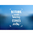 nothing worth having comes easy creative graphic vector image