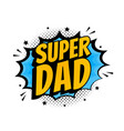 Super dad message in sound speech bubble in pop