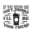 food and drink quote good for cricut if you bring vector image vector image