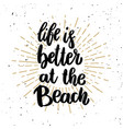 life is better at beach lettering phrase on vector image